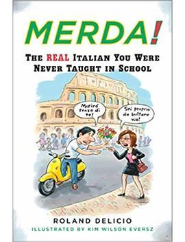 Merda!: The Real Italian You Were Never Taught In School by Roland Delicio