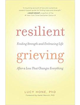 Resilient Grieving: Finding Strength And Embracing Life After A Loss That Changes Everything by Amazon