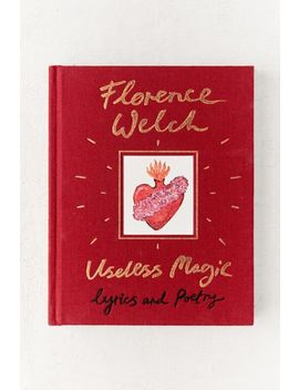 Useless Magic: Lyrics And Poetry By Florence Welch by Urban Outfitters