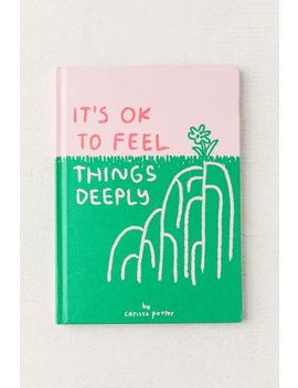 It's Ok To Feel Things Deeply By Carissa Potter by Urban Outfitters