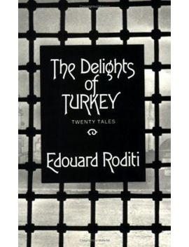 The Delights Of Turkey: Stories by Edouard Roditi