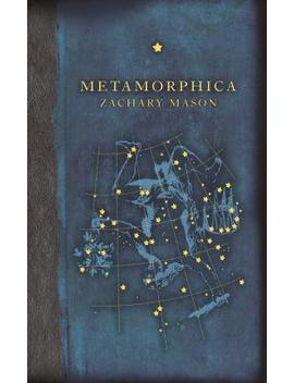 Metamorphica by Zachary Mason