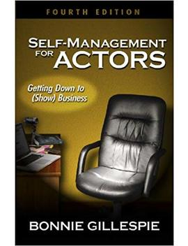 Self Management For Actors: Getting Down To (Show) Business by Bonnie Gillespie