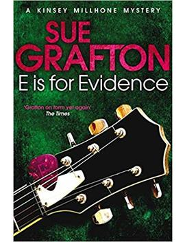 E Is For Evidence (Kinsey Millhone Alphabet Series) by Sue Grafton