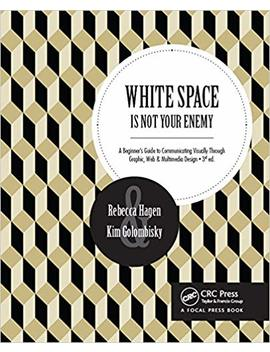 White Space Is Not Your Enemy: A Beginner's Guide To Communicating Visually Through Graphic, Web &  Multimedia Design by Amazon