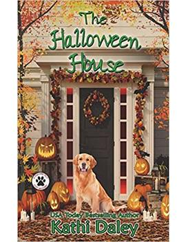 The Halloween House (A Tess And Tilly Cozy Mystery Book 4) (Volume 4) by Kathi Daley