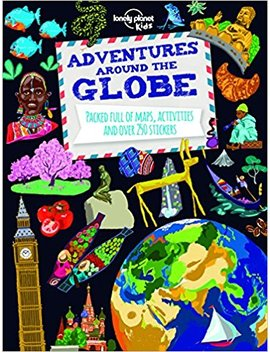 Adventures Around The Globe: Packed Full Of Maps, Activities And Over 250 Stickers (Lonely Planet Kids) by Lonely Planet Kids