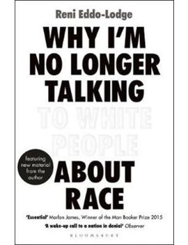 Why I'm No Longer Talking To White People About Race | Reni Eddo Lodge by Ebay Seller