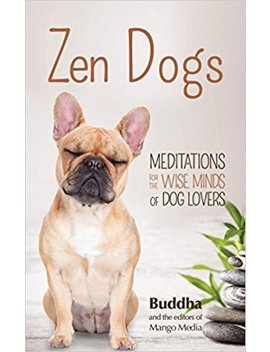 Zen Dogs by Gautama Buddha