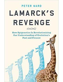 Lamarck's Revenge: How Epigenetics Is Revolutionizing Our Understanding Of Evolution's Past And Present by Amazon