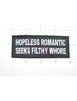 Hopeless Romantic Seeks Filthy Whore, Iron On Patch, Naughty Lewd Dirty Funny Patch Iron On Applique Biker Motorcycle Black Mature Nsfw Ozx by Awesome Wares