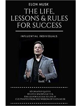 Elon Musk: The Life, Lessons & Rules For Success by Influential Individuals