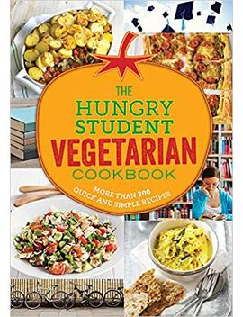 The Hungry Student Vegetarian Cookbook: More Than 200 Quick And Simple Recipes (The Hungry Cookbooks) by Amazon
