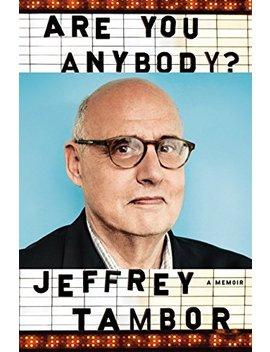 Are You Anybody?: A Memoir by Jeffrey Tambor