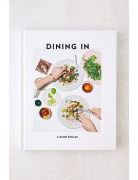 Dining In: Highly Cookable Recipes By Alison Roman by Urban Outfitters