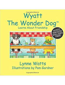 Wyatt The Wonder Dog: Learns About Friendship (Volume 7) by Amazon