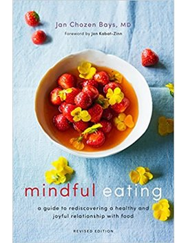 Mindful Eating: A Guide To Rediscovering A Healthy And Joyful Relationship With Food (Revised Edition) by Jan Chozen Bays