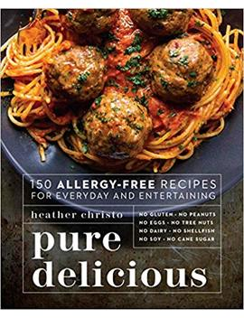 Pure Delicious: 150 Allergy Free Recipes For Everyday And Entertaining by Amazon