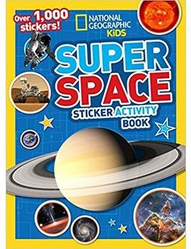 National Geographic Kids Super Space Sticker Activity Book: Over 1,000 Stickers! by National Geographic Kids