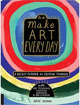 Make Art Every Day: A Weekly Planner For Creative Thinkers  With Art Techniques, Exercises, Reminders, And 500+ Stickers (To Do) by Katie Vernon