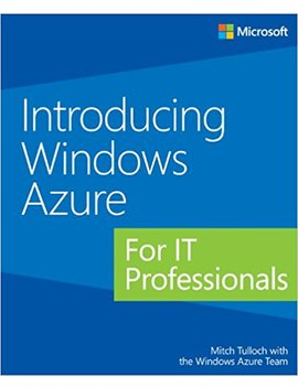 Introducing Windows Azure For It Professionals by Mitch Tulloch