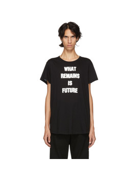 Black 'what Remains Is Future' T Shirt by Ann Demeulemeester