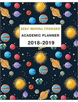 Academic Planner 2018 2019 Keep Moving Forward: Daily, Weekly And Monthly Calendar And Planner Academic Year August 2018   July 2019 by Simple Print Press