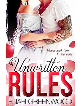 Unwritten Rules (The Rules Book 1) by Eliah Greenwood