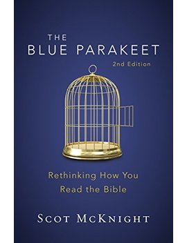 The Blue Parakeet, 2nd Edition: Rethinking How You Read The Bible by Scot Mc Knight