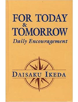 For Today And Tomorrow: Daily Encouragement by Daisaku Ikeda