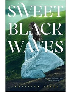 Sweet Black Waves (The Sweet Black Waves Trilogy) by Kristina Pérez