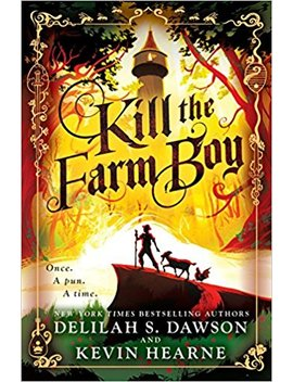 Kill The Farm Boy: The Tales Of Pell by Kevin Hearne