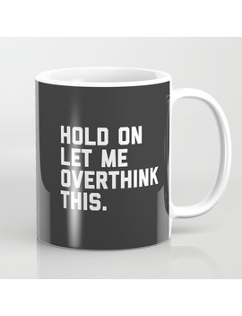 Overthink This Funny Quote Coffee Mug by