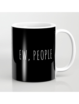 Ew People Funny Quote Coffee Mug by
