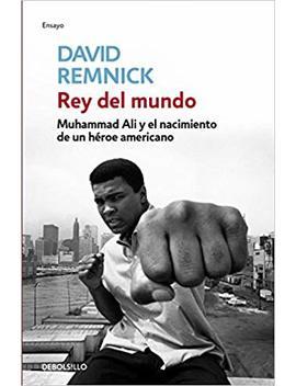 Rey Del Mundo: Muhammad Ali Y El Nacimiento De Un Héroe Americano (Ensayo BiografÍa) by Amazon