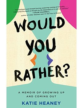 Would You Rather?: A Memoir Of Growing Up And Coming Out by Katie Heaney