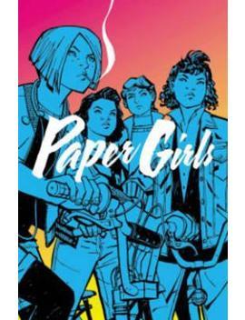 Paper Girls Volume 1 by Brian K. Vaughan