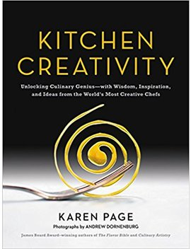 Kitchen Creativity: Unlocking Culinary Genius—With Wisdom, Inspiration, And Ideas From The World's Most Creative Chefs by Karen Page