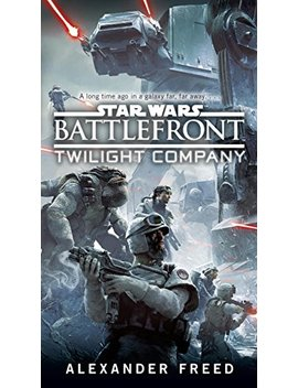 Battlefront: Twilight Company (Star Wars) by Alexander Freed