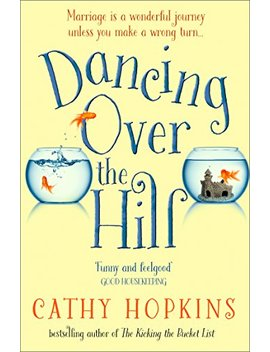 Dancing Over The Hill: The New Feel Good Comedy From The Author Of The Kicking The Bucket List by Cathy Hopkins