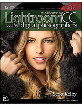 The Adobe Photoshop Lightroom Cc Book For Digital Photographers (Voices That Matter) by Scott Kelby