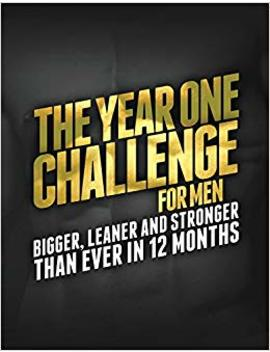 The Year 1 Challenge For Men: Bigger, Leaner, And Stronger Than Ever In 12 Months (Build Muscle, Get Lean, Stay Healthy Series) by Michael Matthews