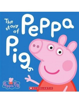The Story Of Peppa Pig (Peppa Pig Series) (Hardcover) By Scholastic Inc. by Target