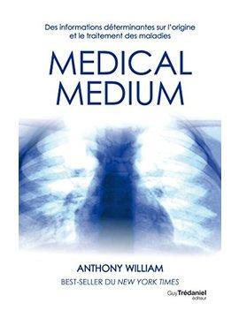 Médical Médium : Des Informations Déterminantes Sur L'origine Et Le Traitement Des Maladies (French Edition) by Anthony William