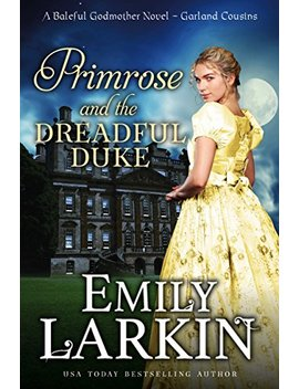 Primrose And The Dreadful Duke: A Baleful Godmother Novel (Garland Cousins Book 1) by Emily Larkin