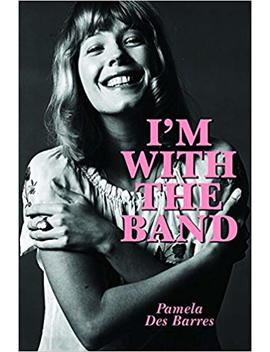 I'm With The Band: Confessions Of A Groupie by Pamela Des Barres