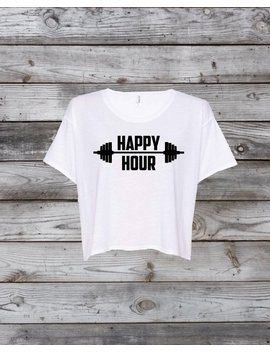 Happy Hour Workout Shirt For Women's Tshirt, Gym, Lifting, Weights, Crop Top Bar Bell Weight Bench Gym Shirt White Shirt by Upward Promotions