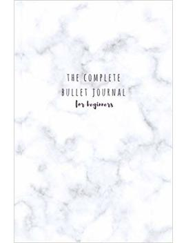 The Complete Bullet Journal For Beginners: Completed Bullet Journal; Dot Grid Monthly Planner; Pre Completed Bullet Journal With Templates For Common Pages; Marble Bullet Journal by Amazon