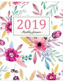 2019 Monthly Planner: A Year | 12 Month | January 2019 To December 2019 For To Do List Journal Notebook Planners And Academic Agenda Schedule Weekly Monthly Calendar Planner (Volume 1) by Melinda Gosney