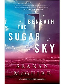 Beneath The Sugar Sky (Wayward Children) by Seanan Mc Guire